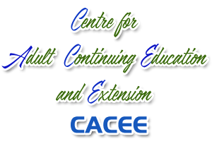 CENTRE FOR ADULT CONTINUING EDUCATION AND EXTENSION - (CACEE)